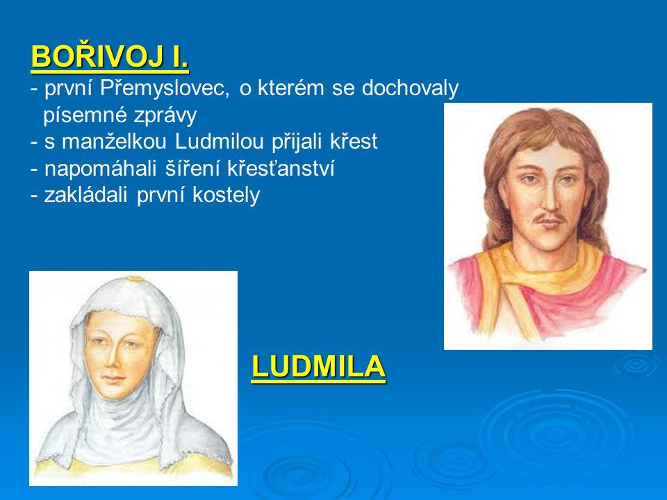 BOŘIVOJ I. LUDMILA první Přemyslovec, o kterém se dochovaly