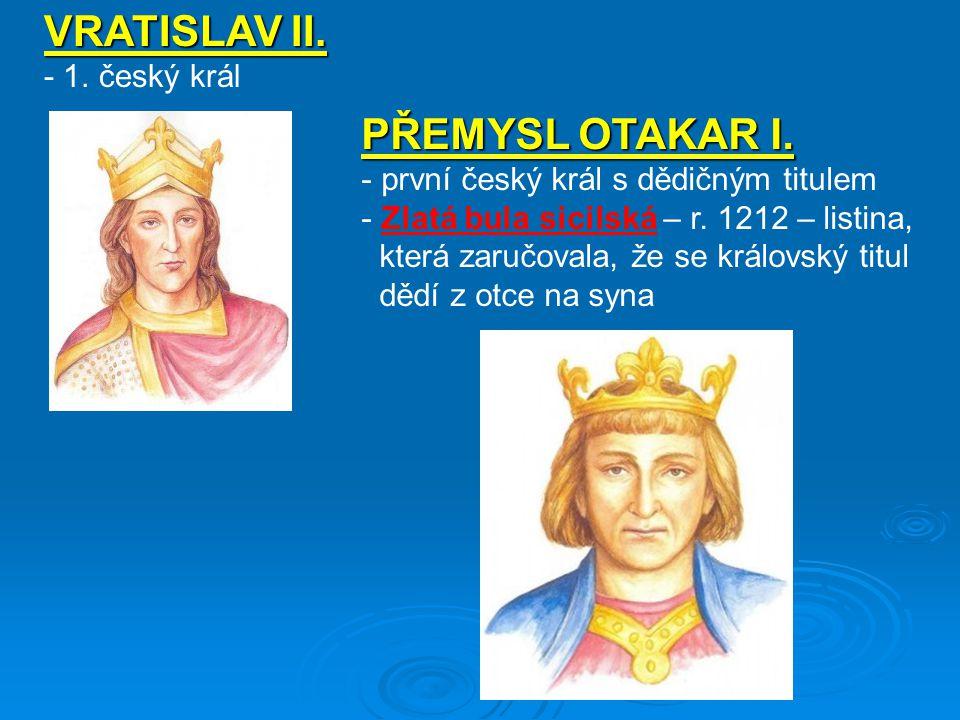 VRATISLAV II. PŘEMYSL OTAKAR I. - 1. český král