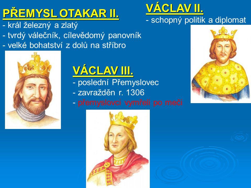 VÁCLAV II. PŘEMYSL OTAKAR II. VÁCLAV III. schopný politik a diplomat