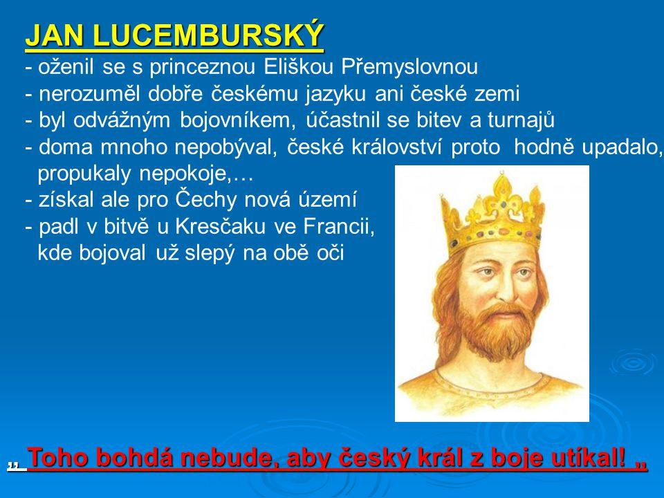 """JAN LUCEMBURSKÝ """" Toho bohdá nebude, aby český král z boje utíkal! """""""