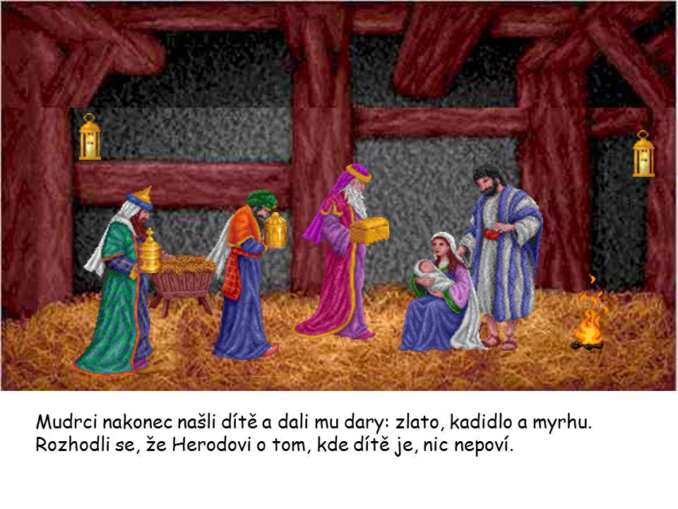 Mudrci nakonec našli dítě a dali mu dary: zlato, kadidlo a myrhu