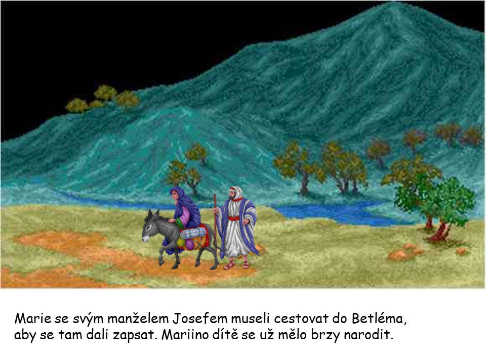 Marie se svým manželem Josefem museli cestovat do Betléma, aby se tam dali zapsat.