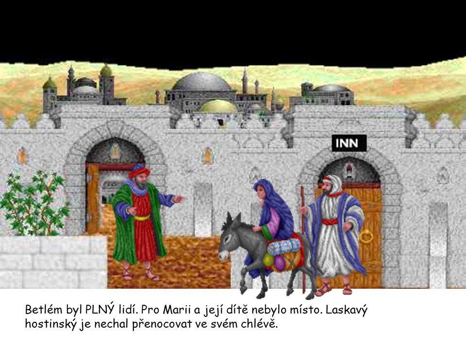 Betlém byl PLNÝ lidí. Pro Marii a její dítě nebylo místo