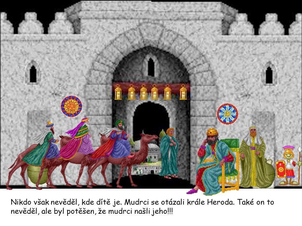 Nikdo však nevěděl, kde dítě je. Mudrci se otázali krále Heroda
