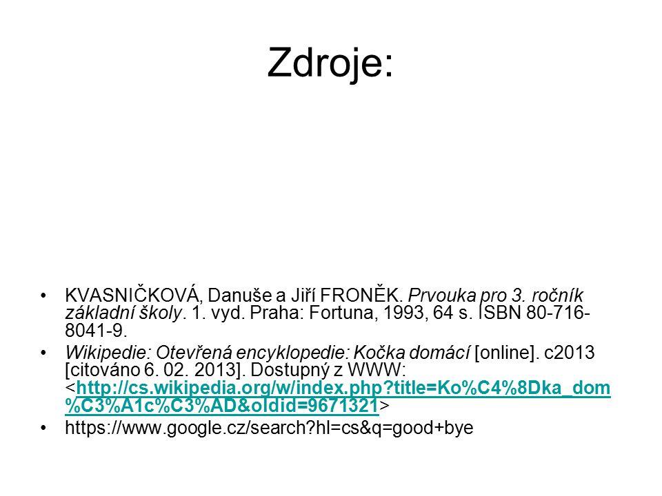 Zdroje: KVASNIČKOVÁ, Danuše a Jiří FRONĚK. Prvouka pro 3. ročník základní školy. 1. vyd. Praha: Fortuna, 1993, 64 s. ISBN 80-716-8041-9.