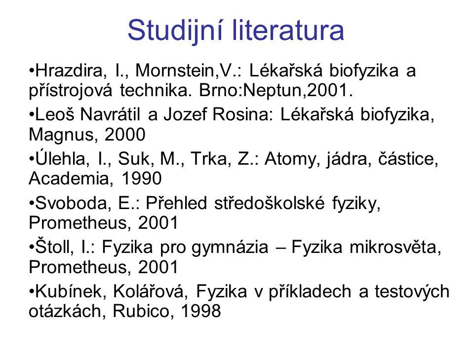 Studijní literatura Hrazdira, I., Mornstein,V.: Lékařská biofyzika a přístrojová technika. Brno:Neptun,2001.