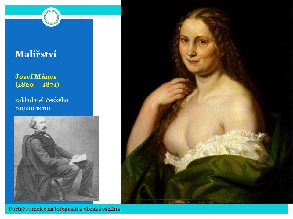 Malířství Josef Mánes (1820 – 1871) zakladatel českého romantismu
