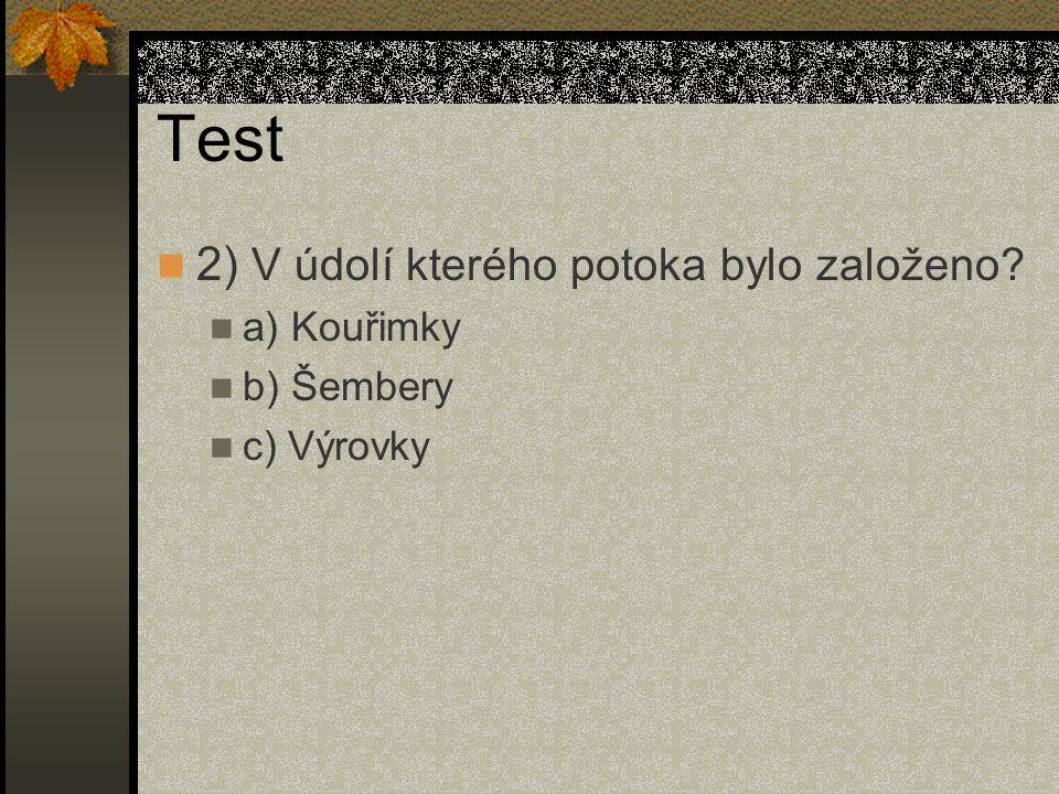 Test 2) V údolí kterého potoka bylo založeno a) Kouřimky b) Šembery
