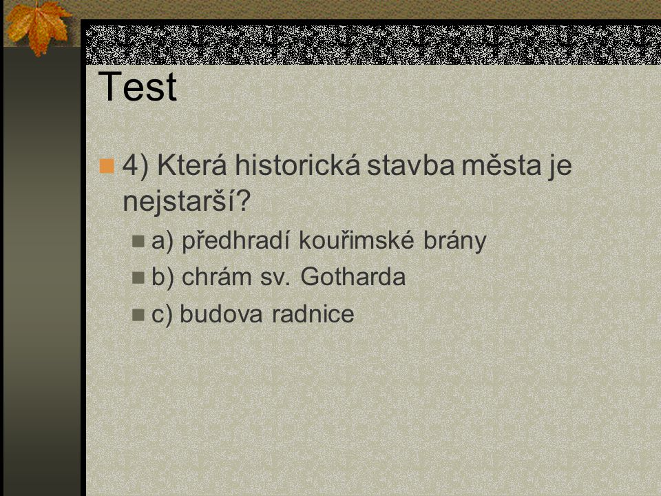 Test 4) Která historická stavba města je nejstarší