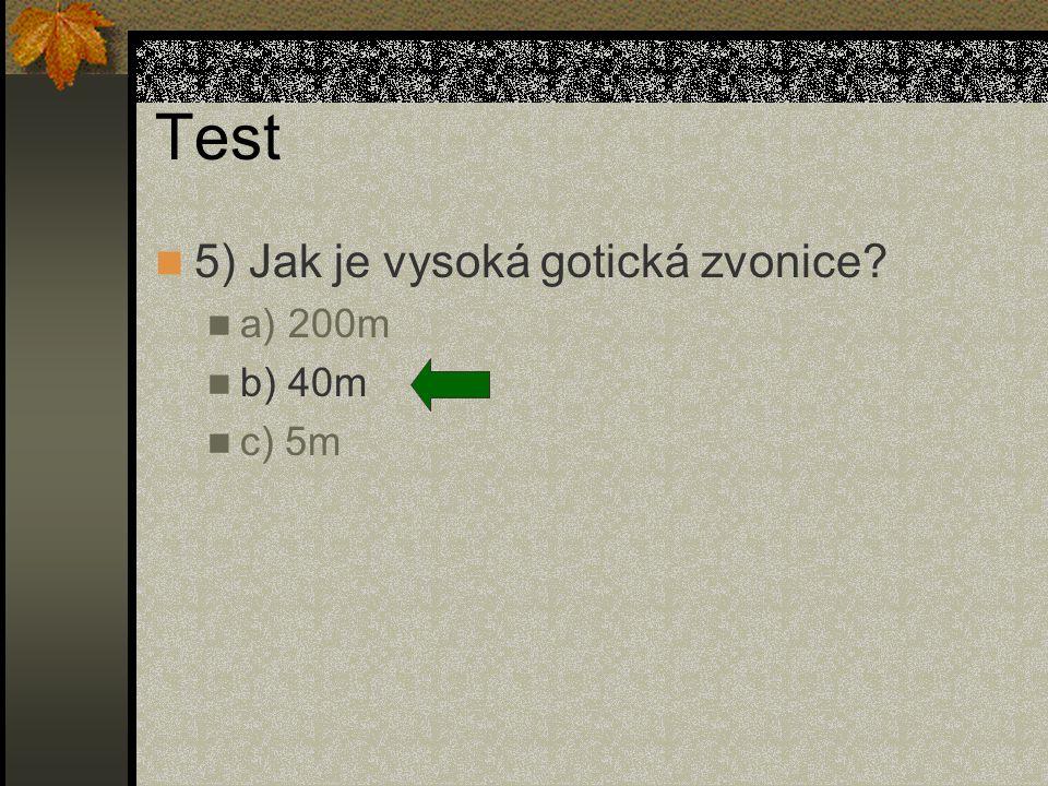 Test 5) Jak je vysoká gotická zvonice a) 200m b) 40m c) 5m