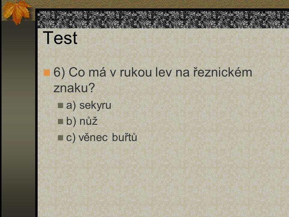 Test 6) Co má v rukou lev na řeznickém znaku a) sekyru b) nůž