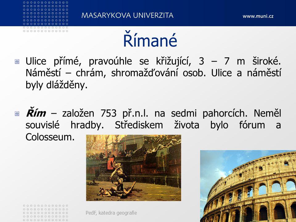 Římané Ulice přímé, pravoúhle se křižující, 3 – 7 m široké. Náměstí – chrám, shromažďování osob. Ulice a náměstí byly dlážděny.