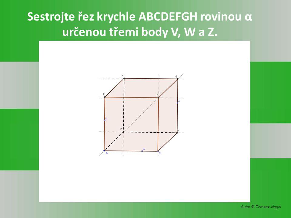 Sestrojte řez krychle ABCDEFGH rovinou α určenou třemi body V, W a Z.