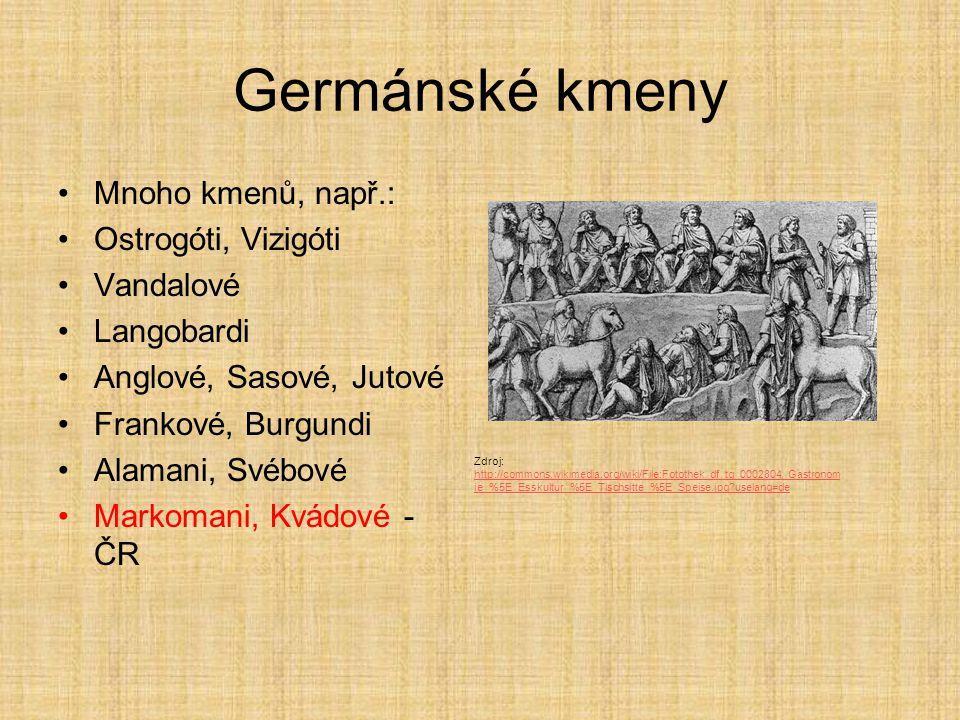 Germánské kmeny Mnoho kmenů, např.: Ostrogóti, Vizigóti Vandalové