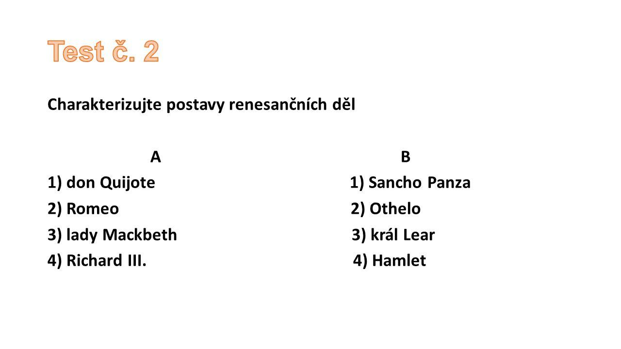 Test č. 2 Charakterizujte postavy renesančních děl A B