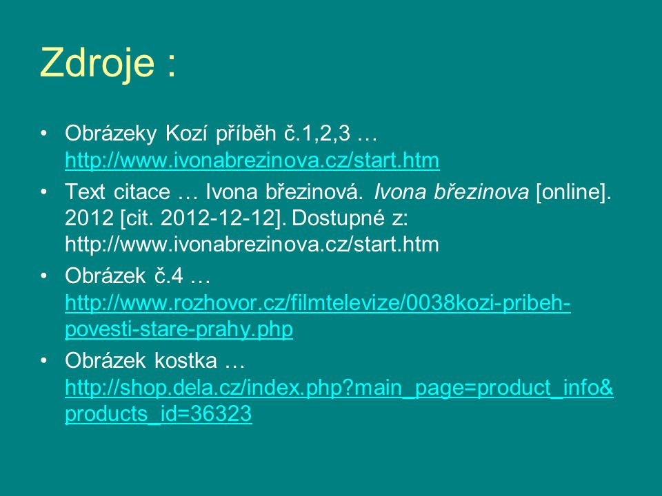 Zdroje : Obrázeky Kozí příběh č.1,2,3 … http://www.ivonabrezinova.cz/start.htm.