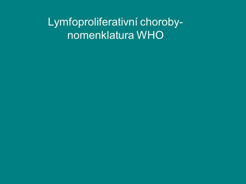 Lymfoproliferativní choroby- nomenklatura WHO