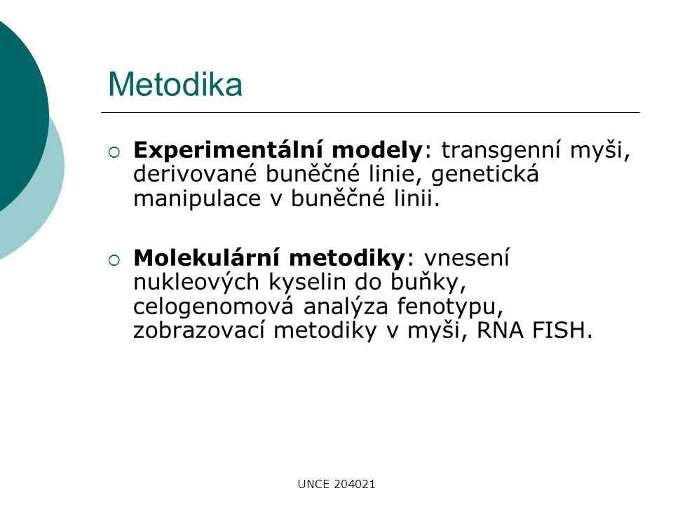 Metodika Experimentální modely: transgenní myši, derivované buněčné linie, genetická manipulace v buněčné linii.
