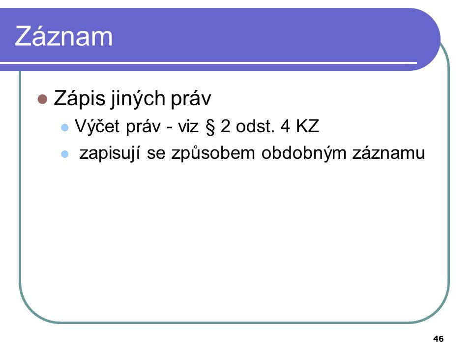 Záznam Zápis jiných práv Výčet práv - viz § 2 odst. 4 KZ