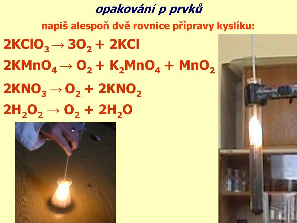 2KClO3 → 3O2 + 2KCl 2KMnO4 → O2 + K2MnO4 + MnO2 2KNO3 → O2 + 2KNO2