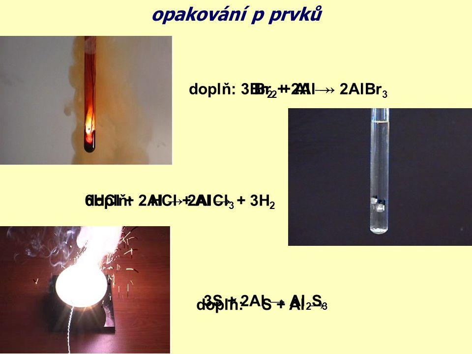 opakování p prvků doplň: Br2 + Al → 3Br2 + 2Al → 2AlBr3