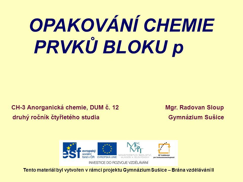 OPAKOVÁNÍ CHEMIE PRVKŮ BLOKU p CH-3 Anorganická chemie, DUM č. 12