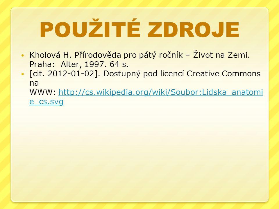 POUŽITÉ ZDROJE Kholová H. Přírodověda pro pátý ročník – Život na Zemi. Praha: Alter, 1997. 64 s.
