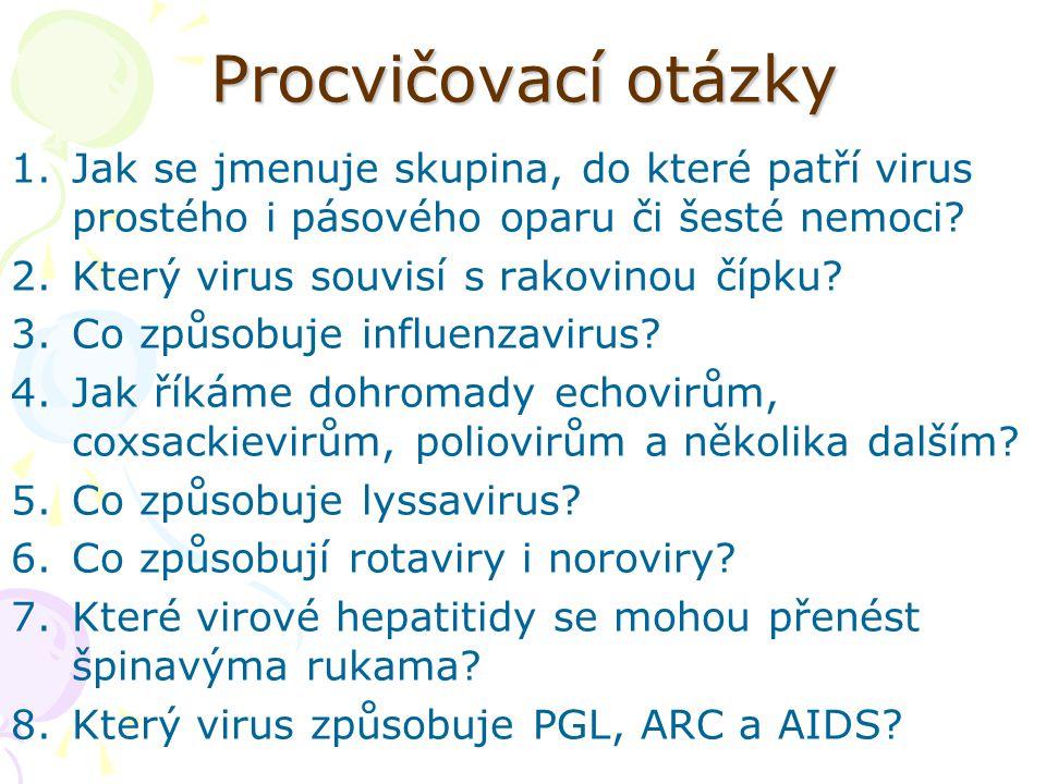 Procvičovací otázky Jak se jmenuje skupina, do které patří virus prostého i pásového oparu či šesté nemoci