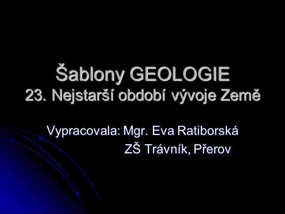 Šablony GEOLOGIE 23. Nejstarší období vývoje Země