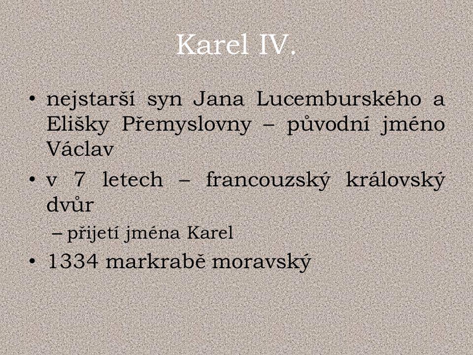 Karel IV. nejstarší syn Jana Lucemburského a Elišky Přemyslovny – původní jméno Václav. v 7 letech – francouzský královský dvůr.