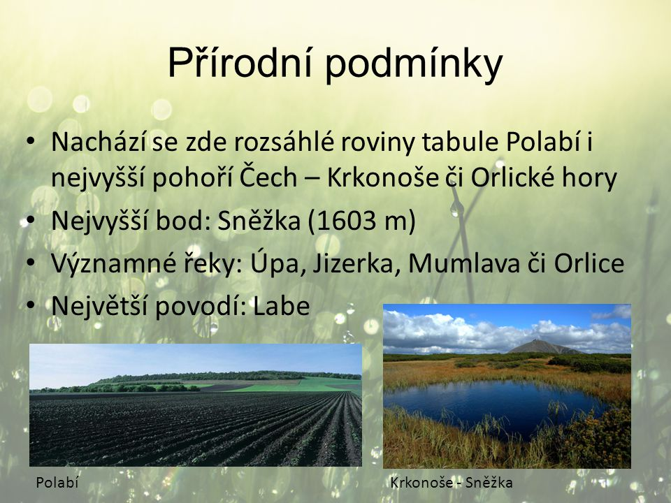 Přírodní podmínky Nachází se zde rozsáhlé roviny tabule Polabí i nejvyšší pohoří Čech – Krkonoše či Orlické hory.