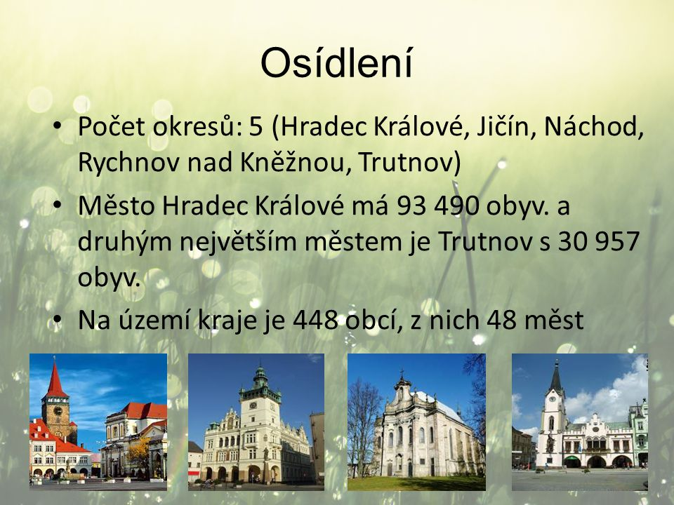 Osídlení Počet okresů: 5 (Hradec Králové, Jičín, Náchod, Rychnov nad Kněžnou, Trutnov)