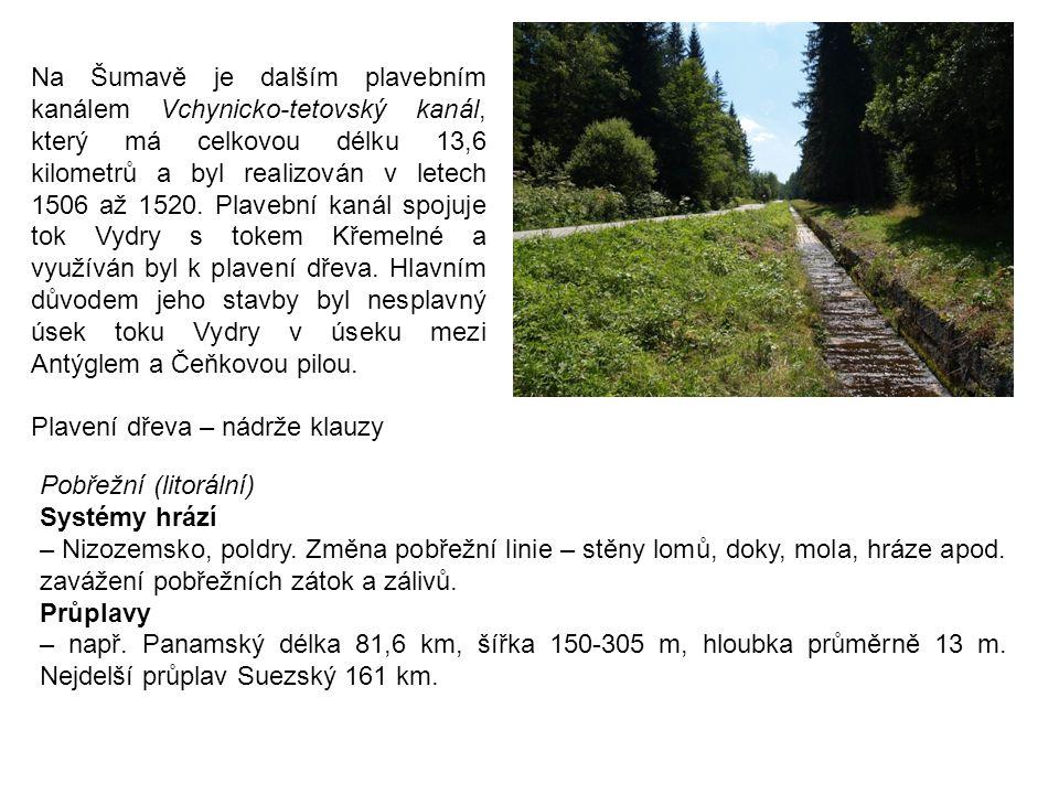 Na Šumavě je dalším plavebním kanálem Vchynicko-tetovský kanál, který má celkovou délku 13,6 kilometrů a byl realizován v letech 1506 až 1520. Plavební kanál spojuje tok Vydry s tokem Křemelné a využíván byl k plavení dřeva. Hlavním důvodem jeho stavby byl nesplavný úsek toku Vydry v úseku mezi Antýglem a Čeňkovou pilou.