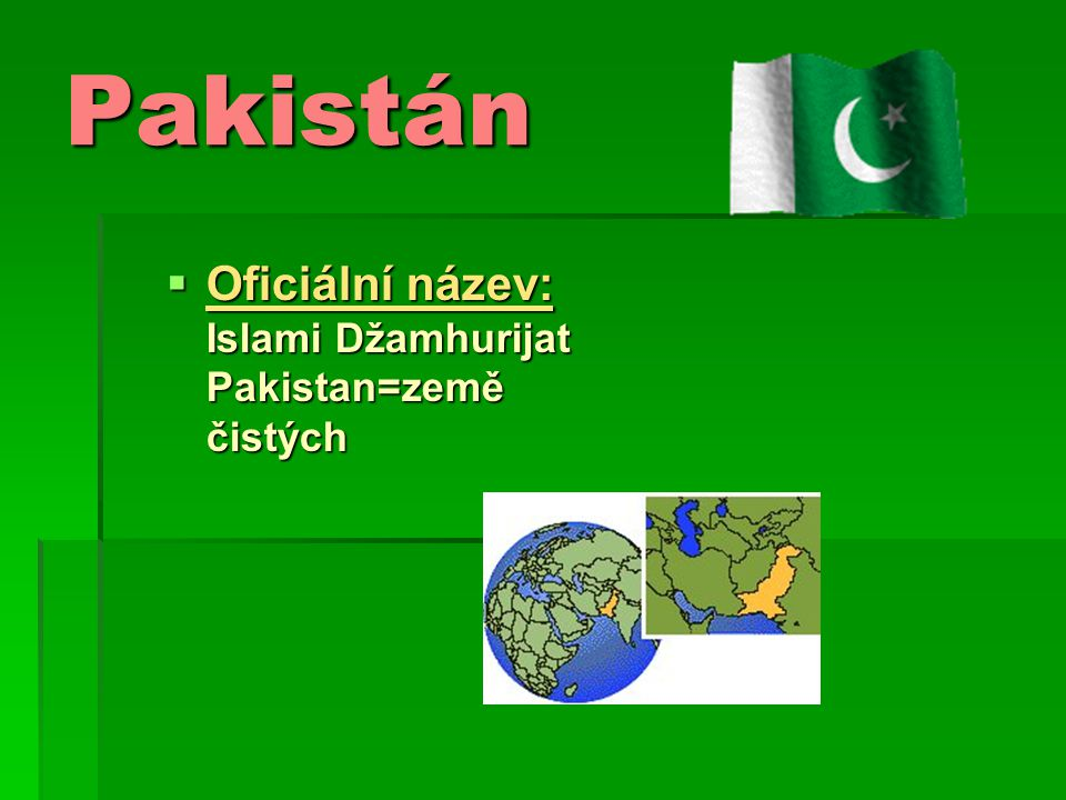 Pakistán Oficiální název: Islami Džamhurijat Pakistan=země čistých.