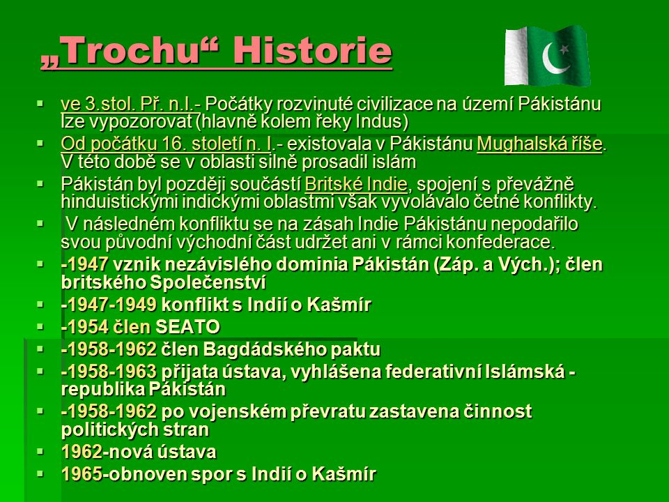 """""""Trochu Historie ve 3.stol. Př. n.l.- Počátky rozvinuté civilizace na území Pákistánu lze vypozorovat (hlavně kolem řeky Indus)"""