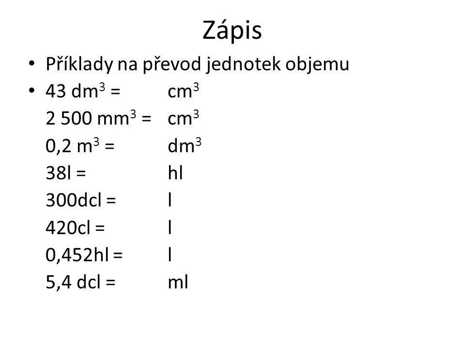 Zápis Příklady na převod jednotek objemu 43 dm3 = cm3 2 500 mm3 = cm3