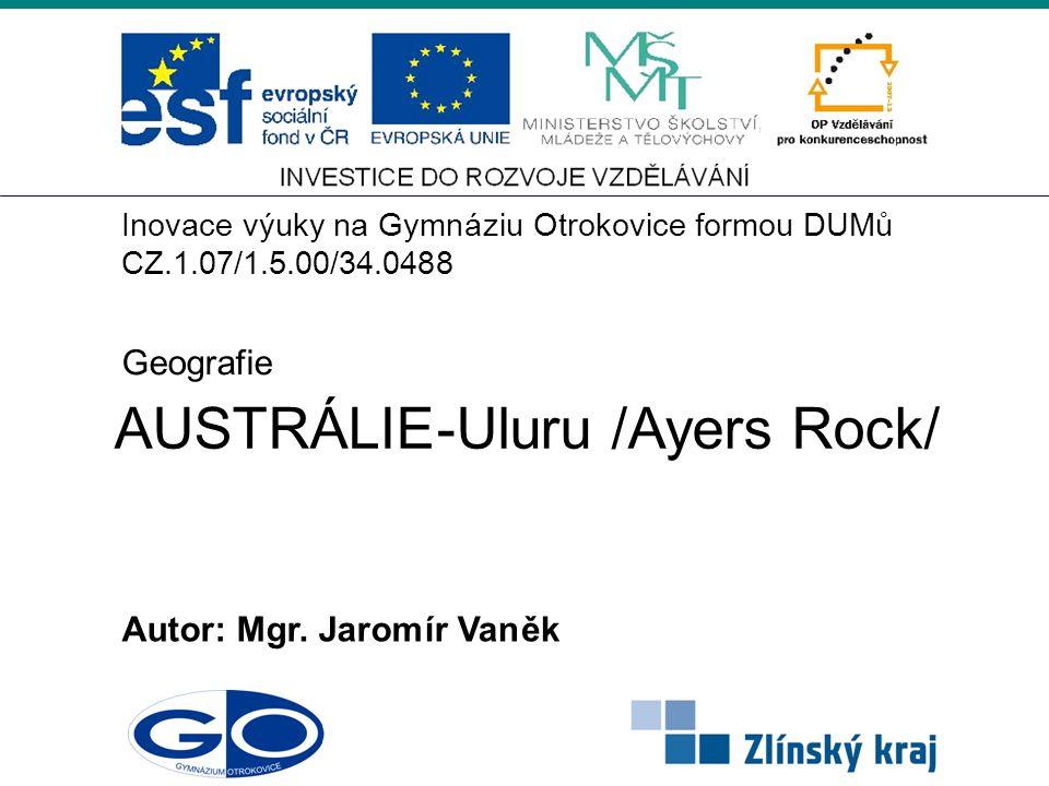 AUSTRÁLIE -Uluru /Ayers Rock/ Autor: Mgr. Jarom í r Van ě k Geografie