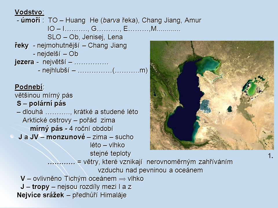 Vodstvo: - úmoří : TO – Huang He (barva řeka), Chang Jiang, Amur. IO – I………., G………., E………,M............