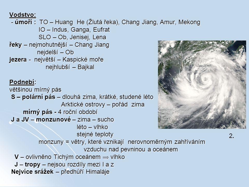Vodstvo: - úmoří : TO – Huang He (Žlutá řeka), Chang Jiang, Amur, Mekong. IO – Indus, Ganga, Eufrat.