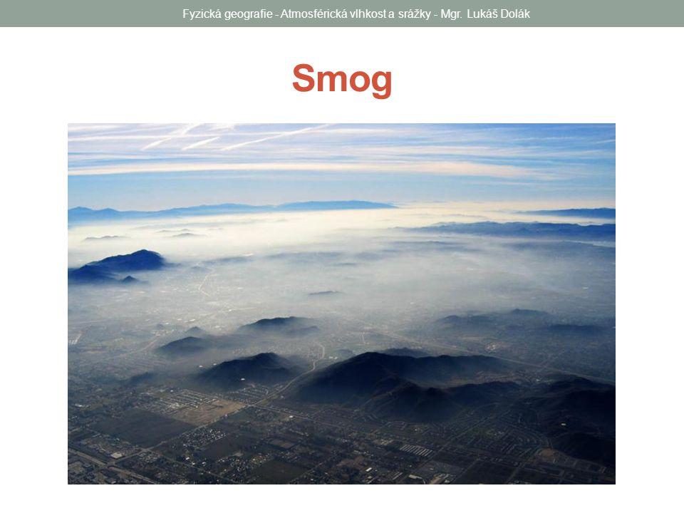 Fyzická geografie - Atmosférická vlhkost a srážky - Mgr. Lukáš Dolák