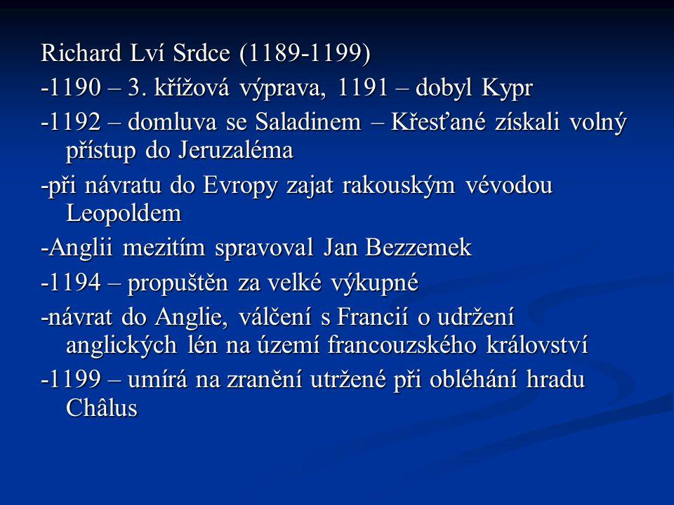 Richard Lví Srdce (1189-1199) -1190 – 3. křížová výprava, 1191 – dobyl Kypr.