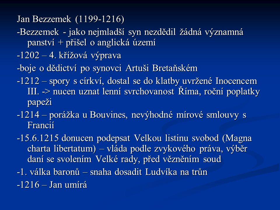Jan Bezzemek (1199-1216) -Bezzemek - jako nejmladší syn nezdědil žádná významná panství + přišel o anglická území.