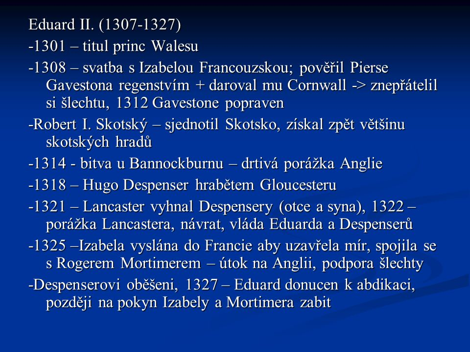 Eduard II. (1307-1327) -1301 – titul princ Walesu.