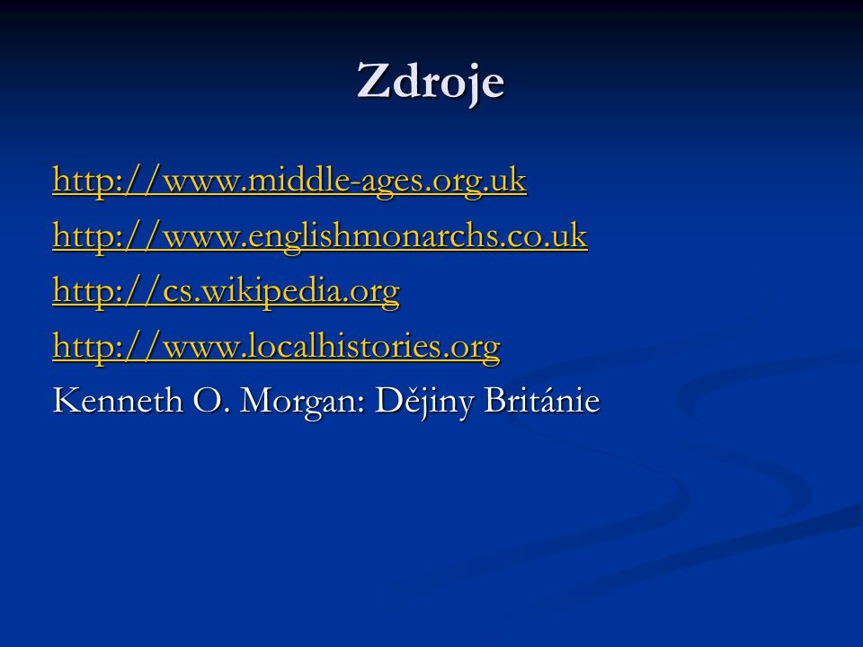 Zdroje http://www.middle-ages.org.uk http://www.englishmonarchs.co.uk