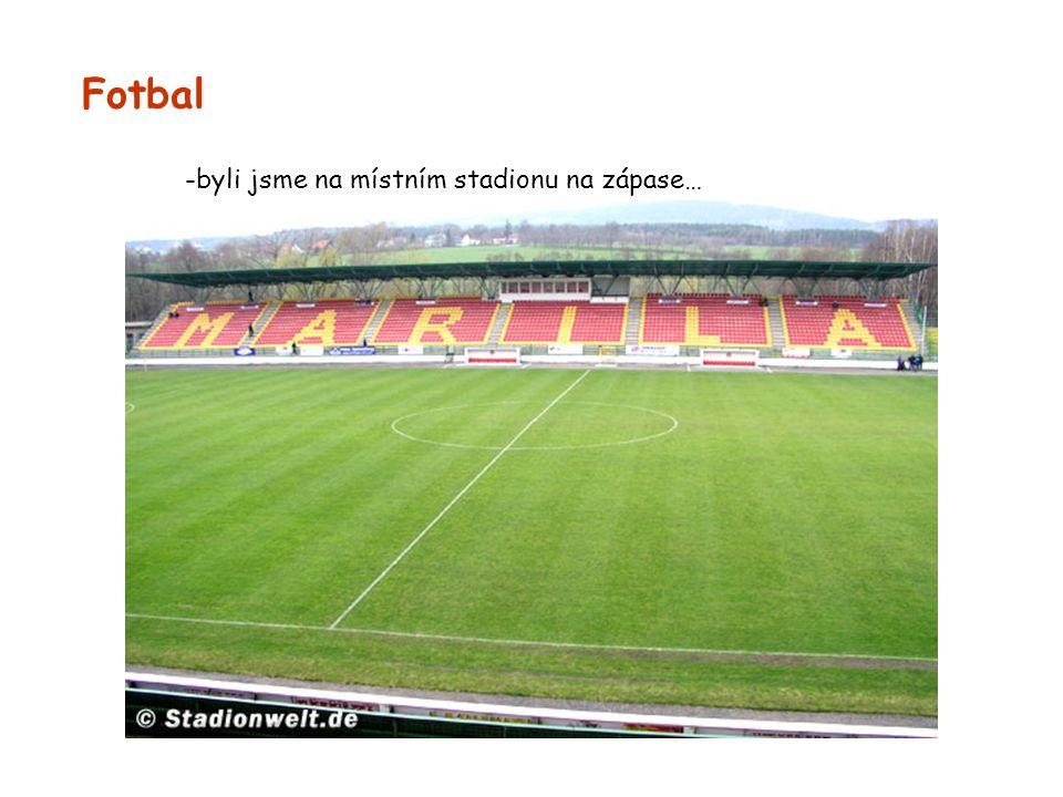 Fotbal -byli jsme na místním stadionu na zápase…