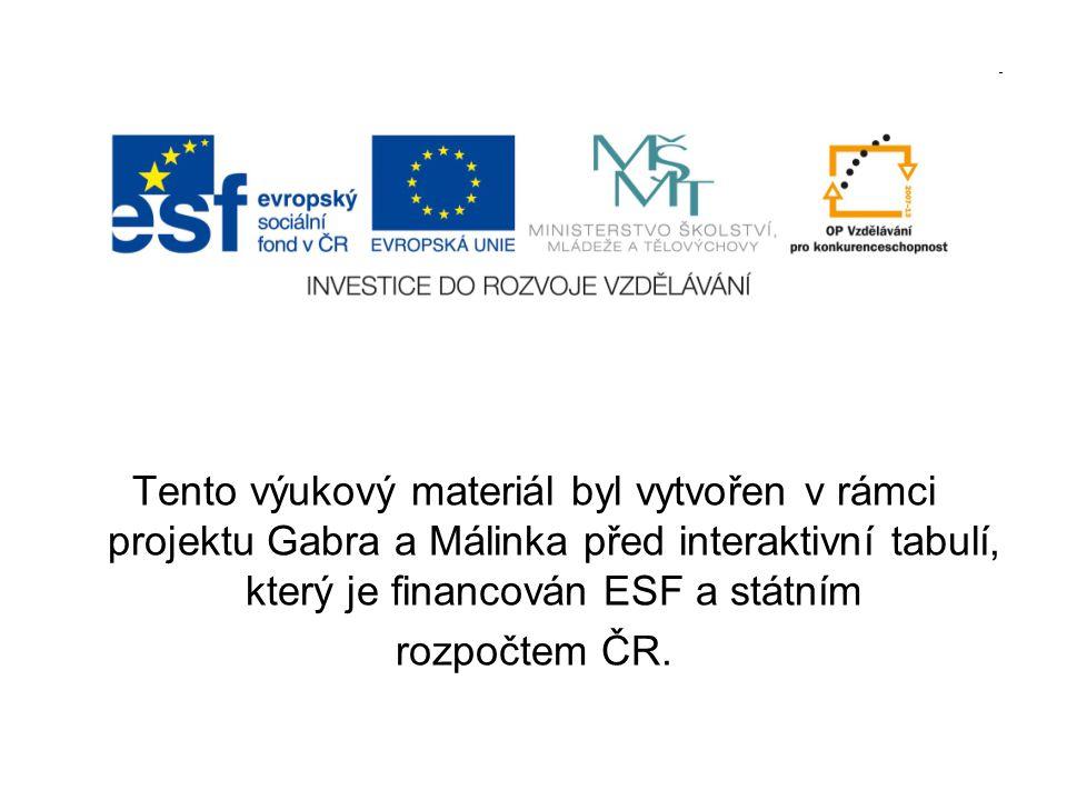 Tento výukový materiál byl vytvořen v rámci projektu Gabra a Málinka před interaktivní tabulí, který je financován ESF a státním