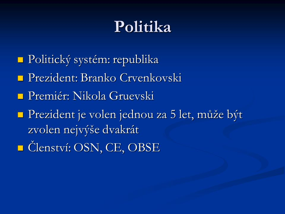 Politika Politický systém: republika Prezident: Branko Crvenkovski
