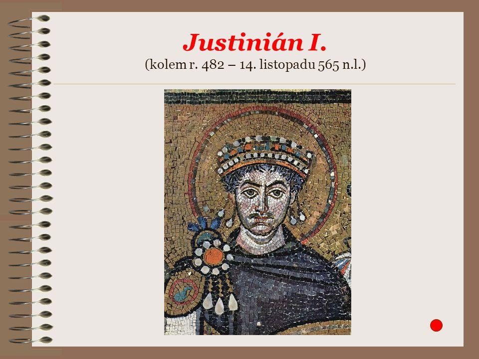 Justinián I. (kolem r. 482 – 14. listopadu 565 n.l.)