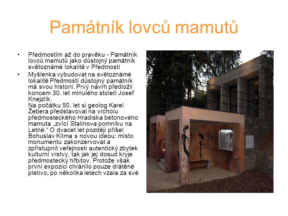 Památník lovců mamutů Předmostím až do pravěku - Památník lovců mamutů jako důstojný památník světoznámé lokalitě v Předmostí.