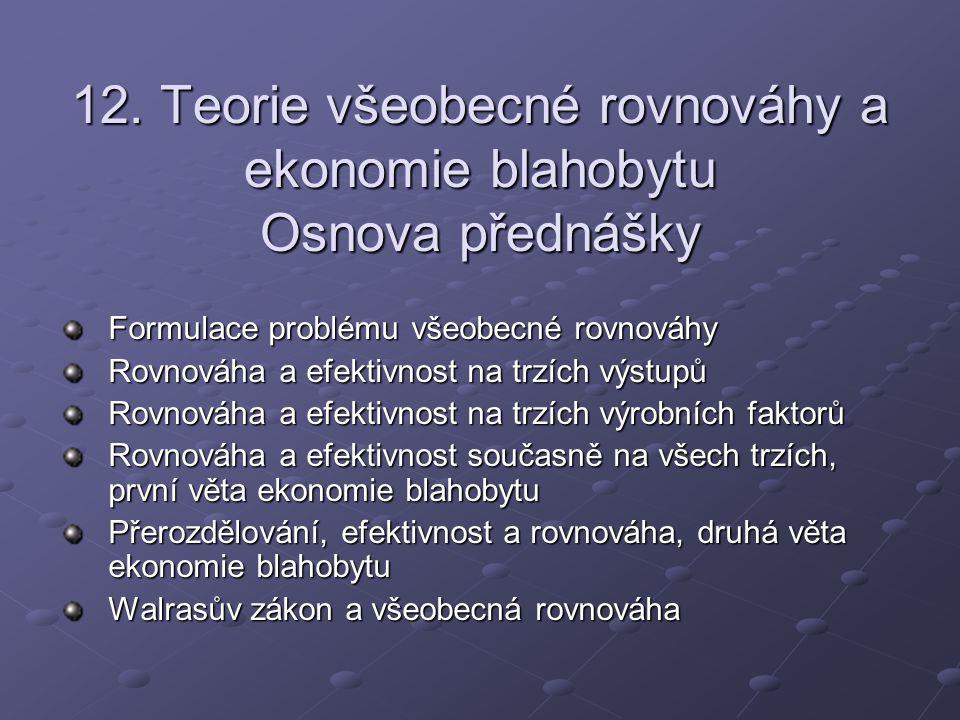 12. Teorie všeobecné rovnováhy a ekonomie blahobytu Osnova přednášky